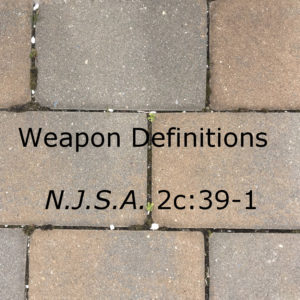 Weapon Definitions, N.J.S.A. 2c:39-1, Atlantic County, Bergen County, Burlington County, Camden County, Cape May County, Cumberland County, Essex County, Gloucester County, Hudson County, Hunterdon County, Mercer County, Middlesex County, Monmouth County, Morris County, Ocean County, Passaic County, Salem County, Somerset County, Sussex County, Union County, Warren County, criminal defense, drunk driving, traffic ticket, juvenile, attorney, lawyer, trial attorney, trial lawyer